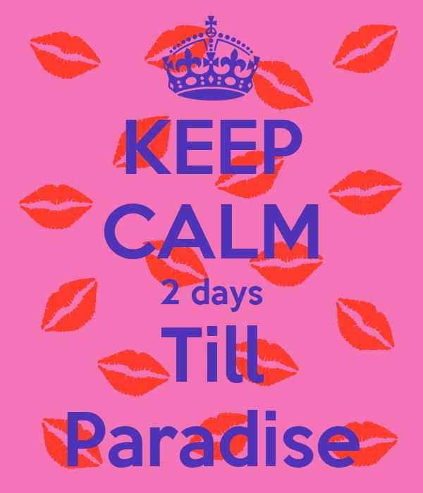 KEEP CALM 2 days Till Paradise
