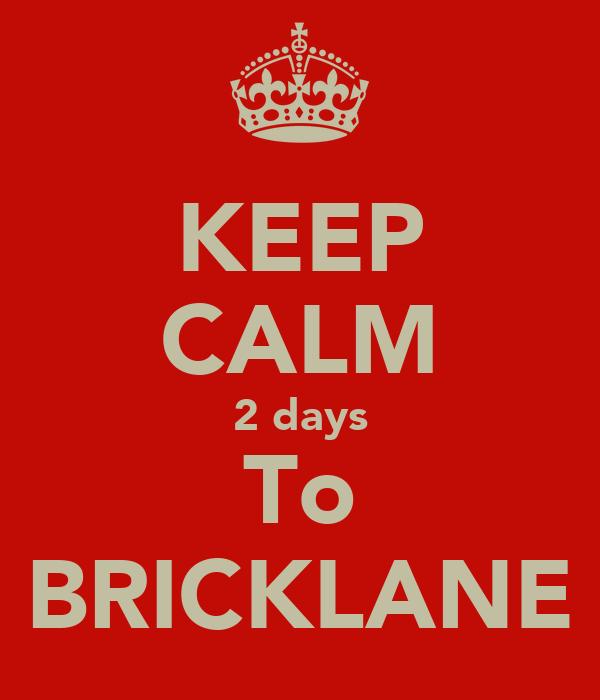 KEEP CALM 2 days To BRICKLANE
