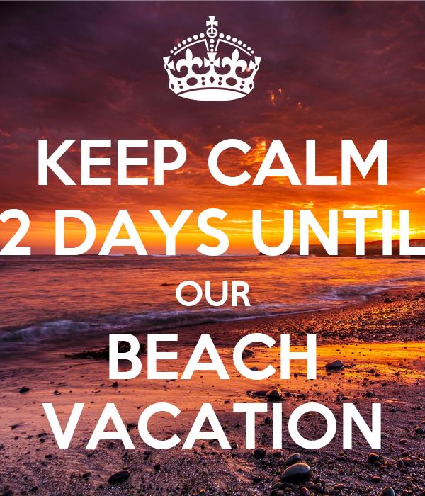 KEEP CALM 2 DAYS UNTIL OUR BEACH - 633.8KB