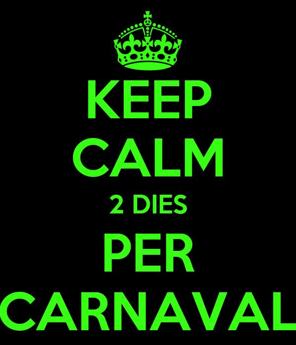 KEEP CALM 2 DIES PER CARNAVAL