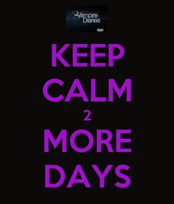 KEEP CALM 2 MORE DAYS