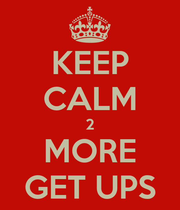 KEEP CALM 2 MORE GET UPS