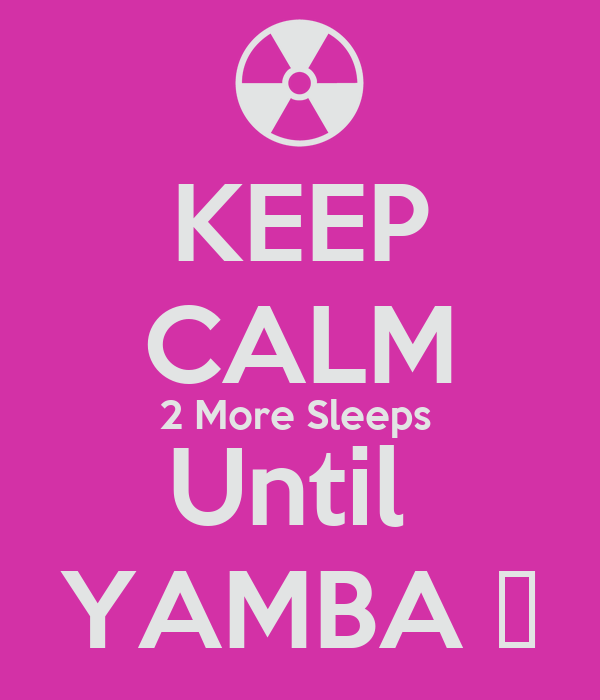 KEEP CALM 2 More Sleeps  Until  YAMBA 😘