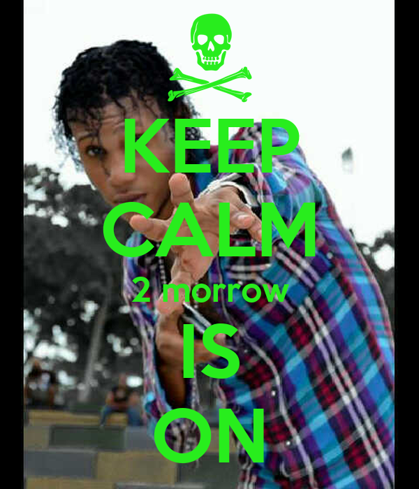 KEEP CALM 2 morrow IS ON