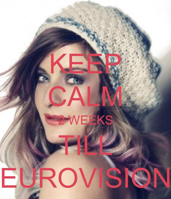 KEEP CALM 2 WEEKS TILL EUROVISION