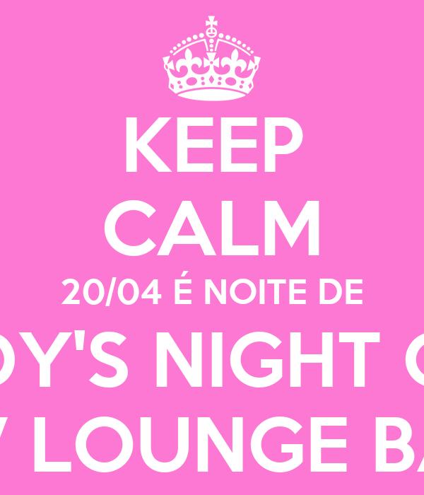 KEEP CALM 20/04 É NOITE DE LADY'S NIGHT OUT CV LOUNGE BAR