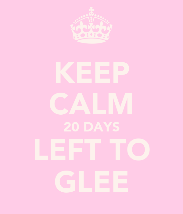 KEEP CALM 20 DAYS LEFT TO GLEE