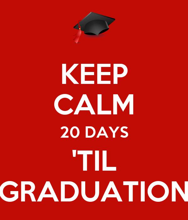 KEEP CALM 20 DAYS 'TIL GRADUATION