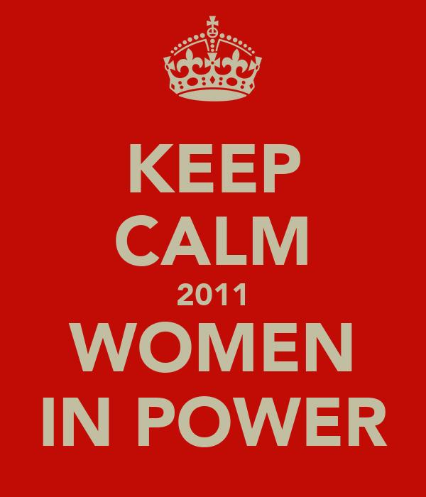 KEEP CALM 2011 WOMEN IN POWER
