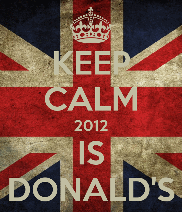 KEEP CALM 2012 IS DONALD'S