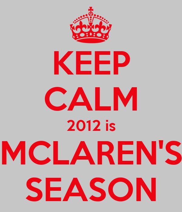 KEEP CALM 2012 is MCLAREN'S SEASON