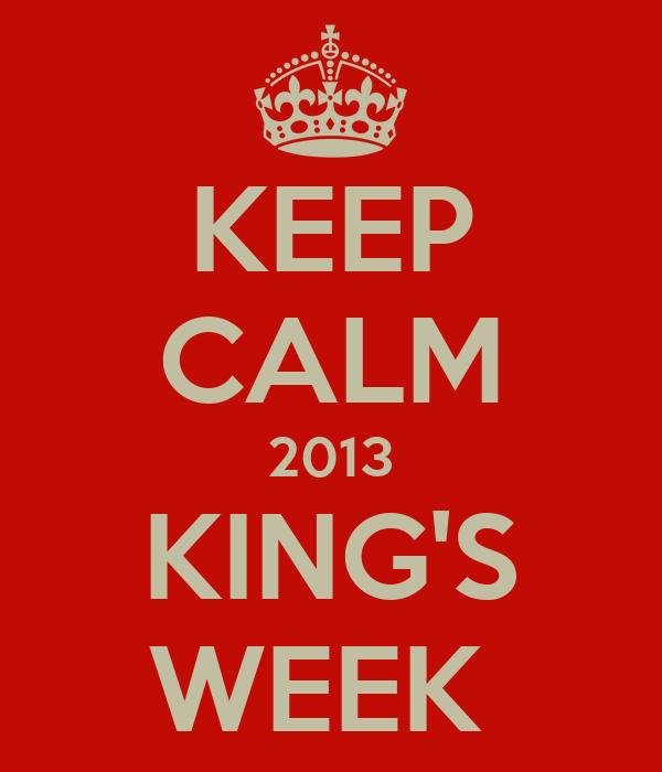 KEEP CALM 2013 KING'S WEEK