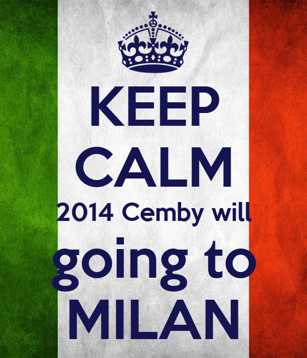 KEEP CALM 2014 Cemby will going to MILAN