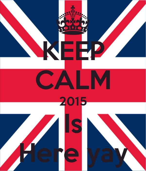 KEEP CALM 2015 Is Here yay