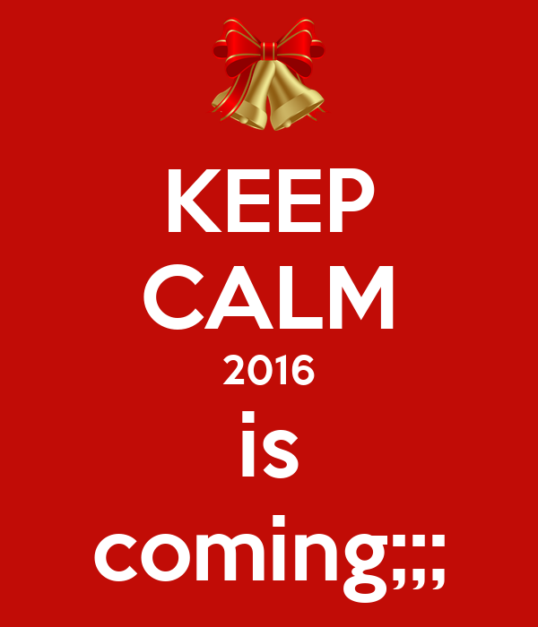 KEEP CALM 2016 is coming;;;