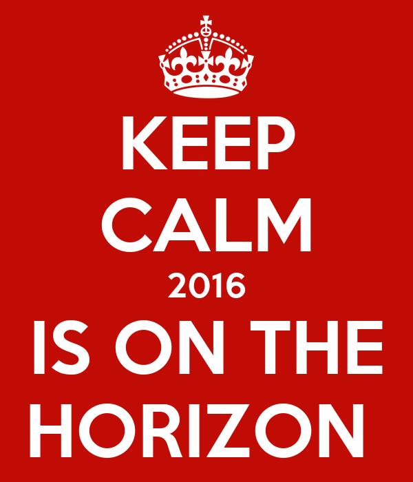 KEEP CALM 2016 IS ON THE HORIZON