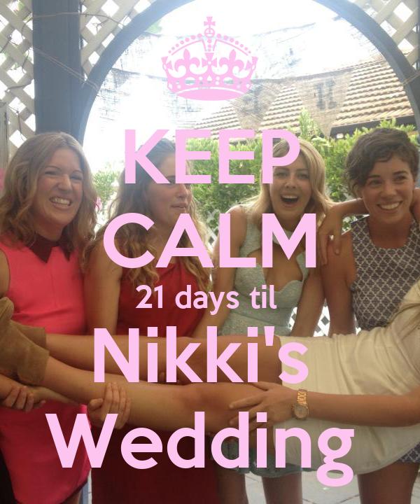 KEEP CALM 21 days til  Nikki's  Wedding