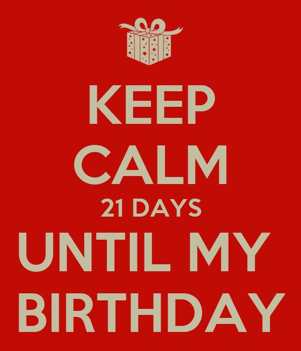 KEEP CALM 21 DAYS UNTIL MY  BIRTHDAY