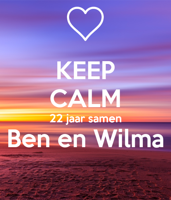 KEEP CALM 22 jaar samen Ben en Wilma