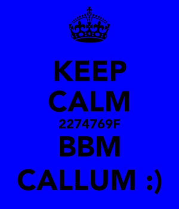 KEEP CALM 2274769F BBM CALLUM :)