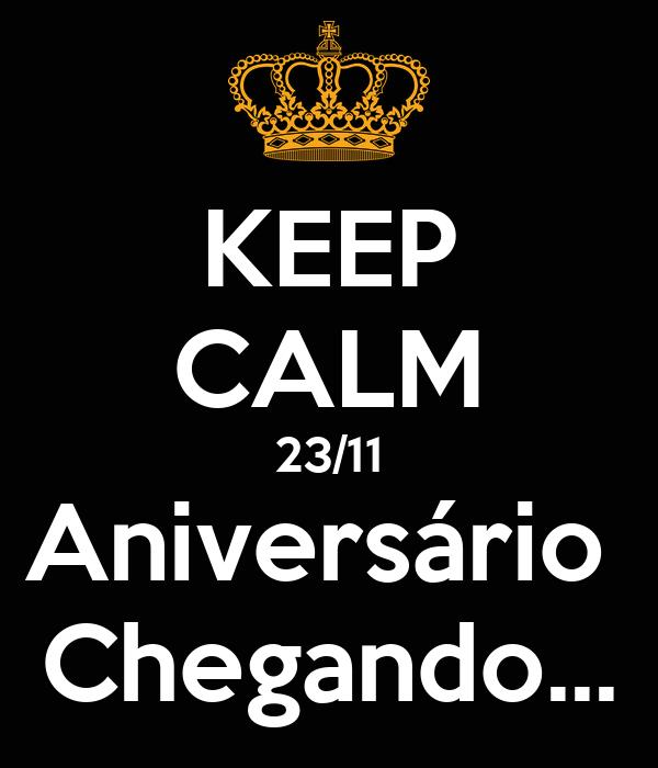 KEEP CALM 23/11 Aniversário  Chegando...