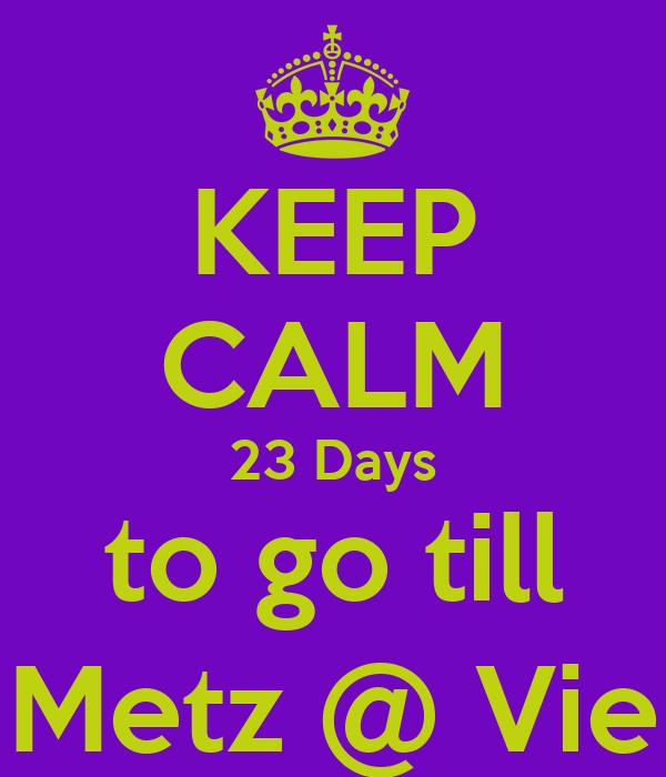 KEEP CALM 23 Days to go till Metz @ Vie