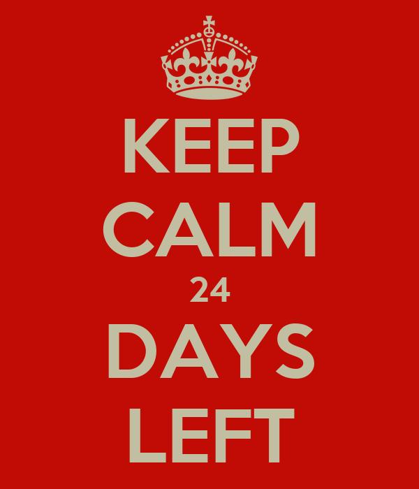 KEEP CALM 24 DAYS LEFT