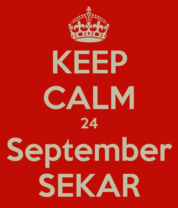 KEEP CALM 24 September SEKAR