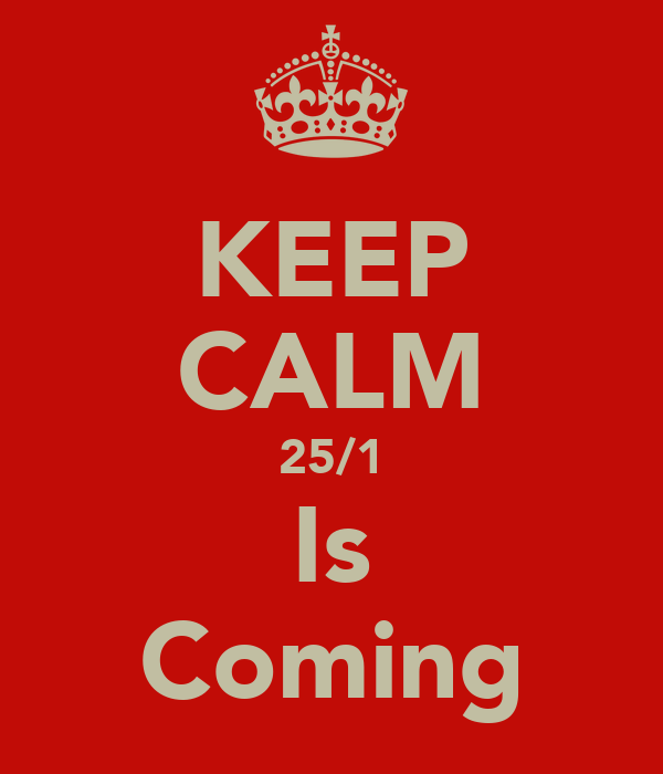 KEEP CALM 25/1 Is Coming