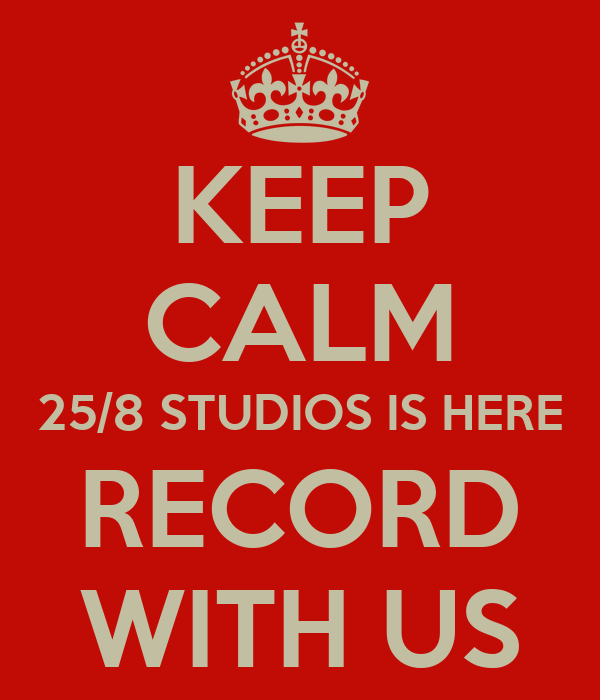 KEEP CALM 25/8 STUDIOS IS HERE RECORD WITH US