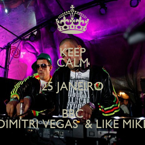 KEEP CALM 25 JANEIRO BBC DIMITRI VEGAS  & LIKE MIKE