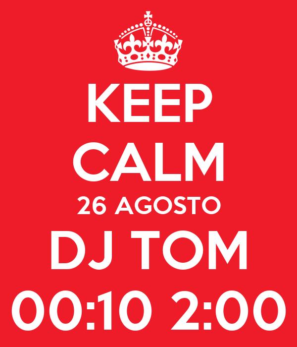 KEEP CALM 26 AGOSTO DJ TOM 00:10 2:00