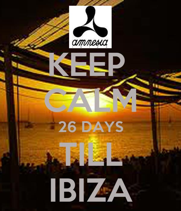 KEEP  CALM 26 DAYS TILL IBIZA
