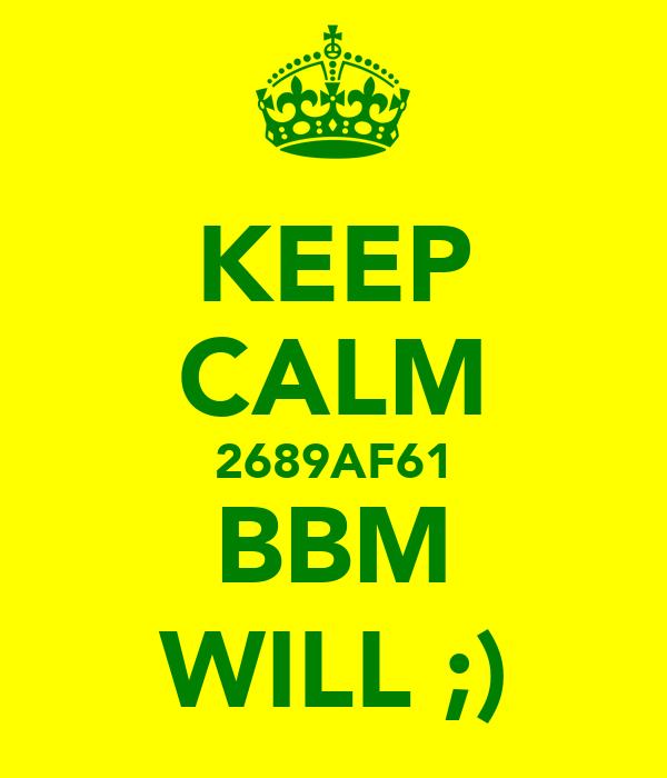 KEEP CALM 2689AF61 BBM WILL ;)
