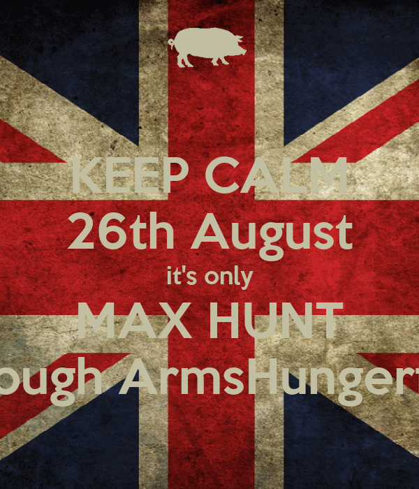 KEEP CALM 26th August it's only MAX HUNT Borough ArmsHungerford