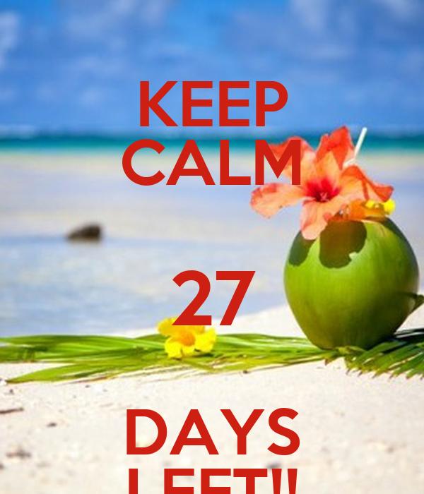 KEEP CALM 27 DAYS LEFT!!