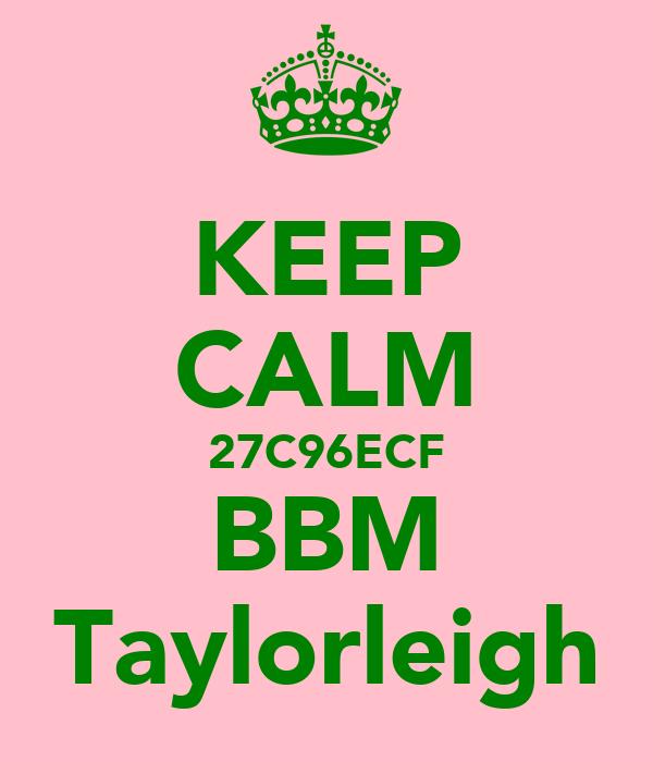 KEEP CALM 27C96ECF BBM Taylorleigh