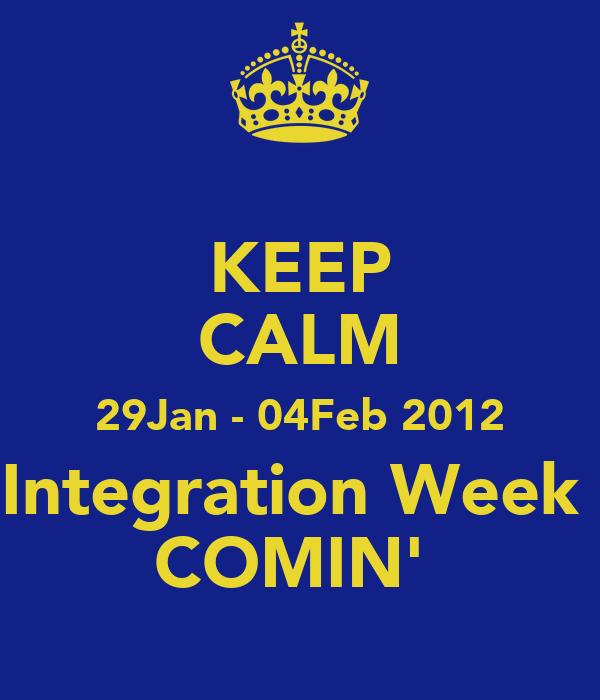 KEEP CALM 29Jan - 04Feb 2012 Integration Week  COMIN'