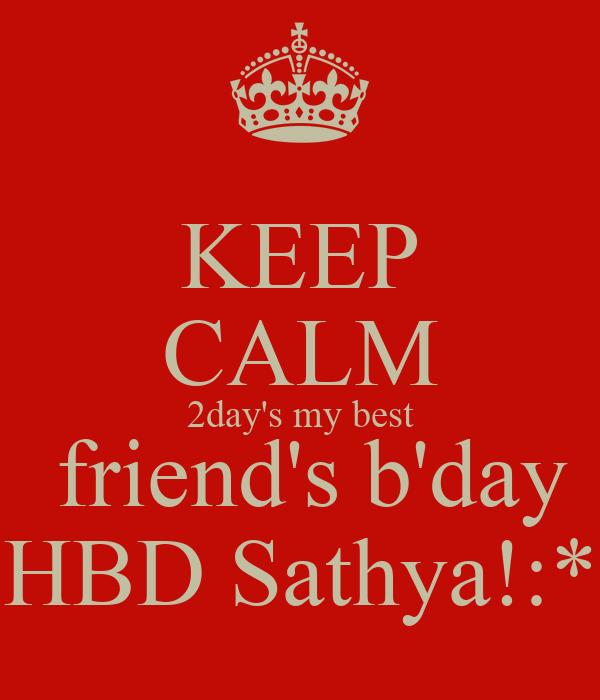KEEP CALM 2day's my best  friend's b'day HBD Sathya!:*