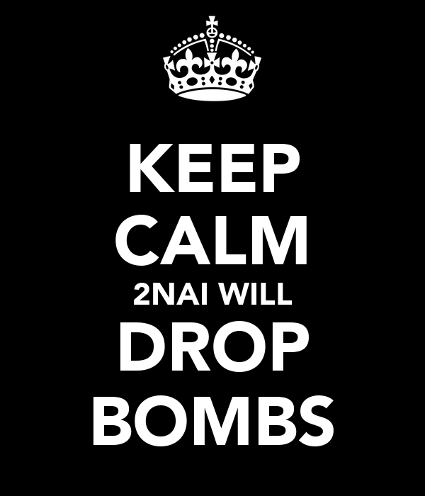 KEEP CALM 2NAI WILL DROP BOMBS