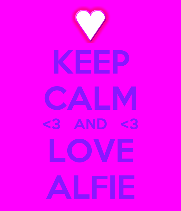 KEEP CALM <3   AND   <3 LOVE ALFIE
