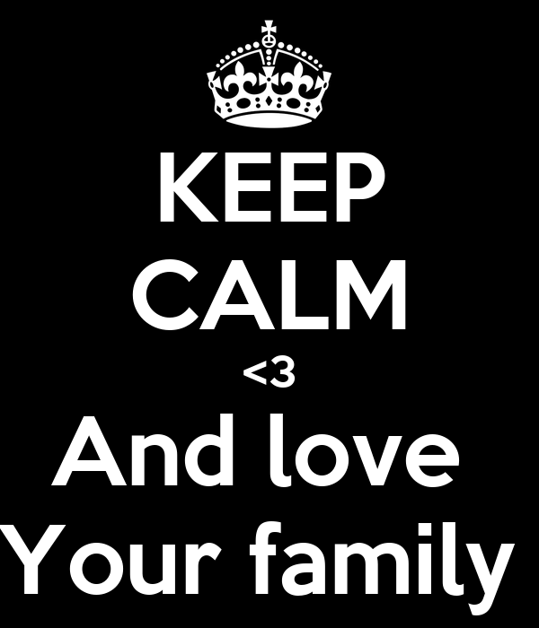 KEEP CALM <3 And love  Your family