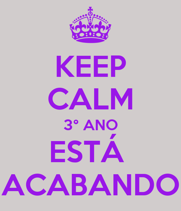 KEEP CALM 3° ANO ESTÁ  ACABANDO