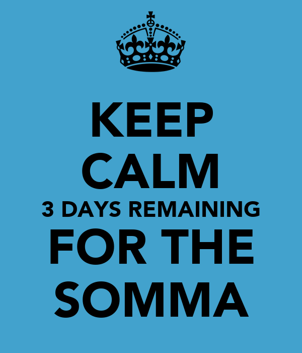 KEEP CALM 3 DAYS REMAINING FOR THE SOMMA