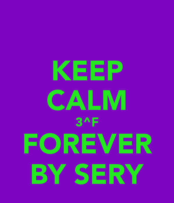 KEEP CALM 3^F FOREVER BY SERY
