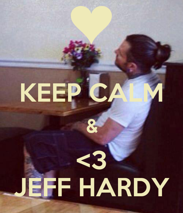 KEEP CALM & <3 JEFF HARDY