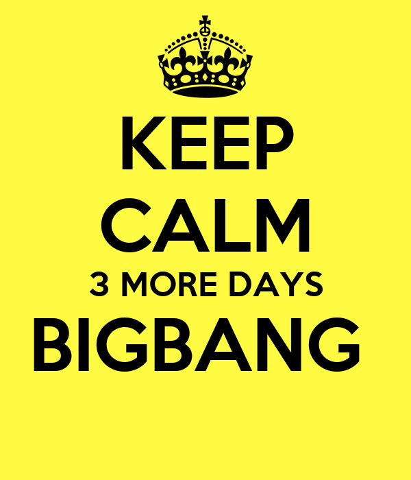 KEEP CALM 3 MORE DAYS BIGBANG