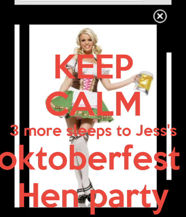 KEEP CALM 3 more sleeps to Jess's oktoberfest  Hen party