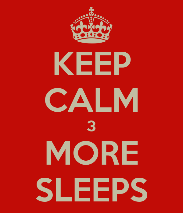 KEEP CALM 3 MORE SLEEPS