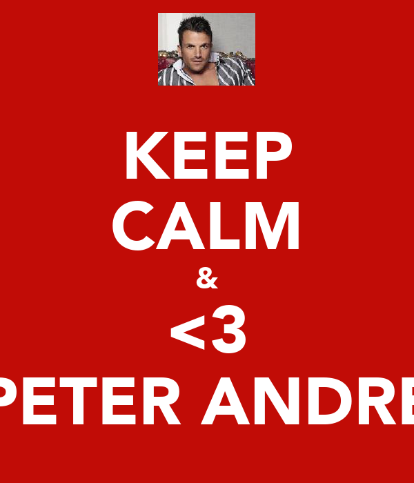 KEEP CALM & <3 PETER ANDRE